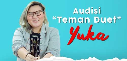 Ikuti Audisi Teman Duet Yuka