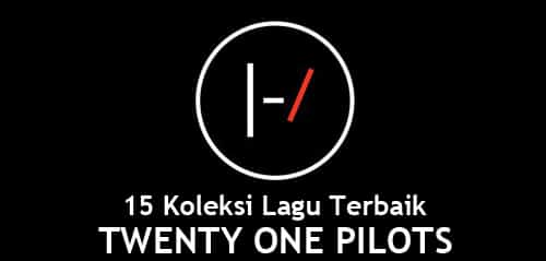 15 Koleksi Lagu Terbaik Twenty One Pilots
